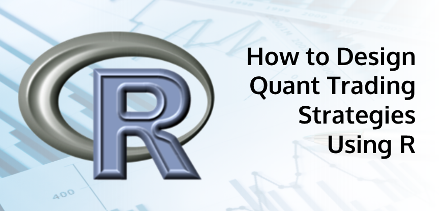 How to Design Quant Trading Strategies Using R?