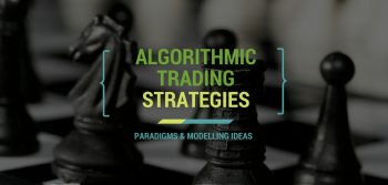 Algorithmic Trading Strategies, Paradigms and Modelling Ideas