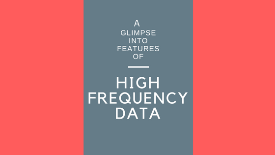 A Glimpse Into Features of High Frequency Data