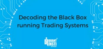 Decoding the Black Box running Trading Systems